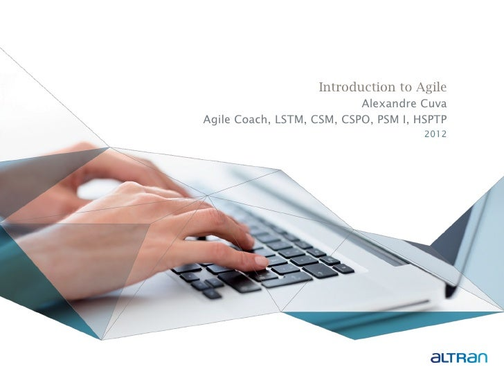 Introduction to Agile                           Alexandre CuvaAgile Coach, LSTM, CSM, CSPO, PSM I, HSPTP                  ...