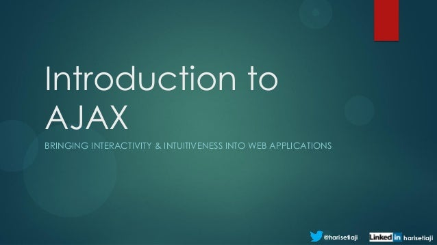 Introduction toAJAXBRINGING INTERACTIVITY & INTUITIVENESS INTO WEB APPLICATIONS                                           ...