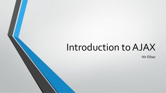 Introduction to AJAX Nir Elbaz