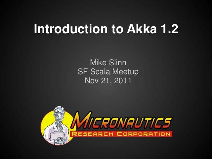 Introduction to Akka 1.2          Mike Slinn       SF Scala Meetup        Nov 21, 2011