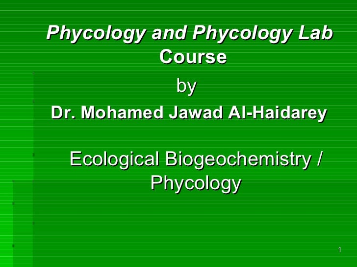 Phycology and Phycology Lab           Course            byDr. Mohamed Jawad Al-Haidarey  Ecological Biogeochemistry /     ...