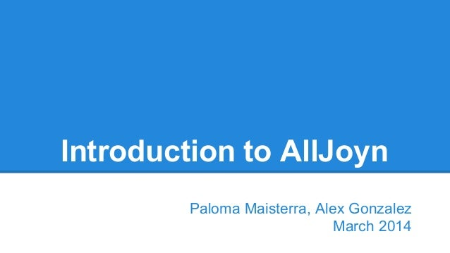 Paloma Maisterra, Alex Gonzalez March 2014 Introduction to AllJoyn