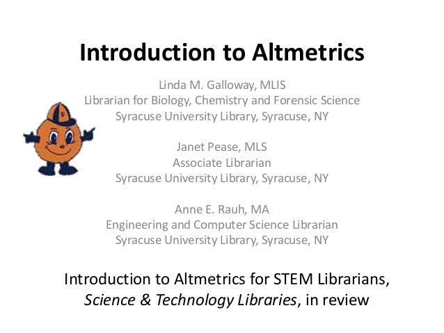 Introduction to Altmetrics Linda M. Galloway, MLIS Librarian for Biology, Chemistry and Forensic Science Syracuse Universi...