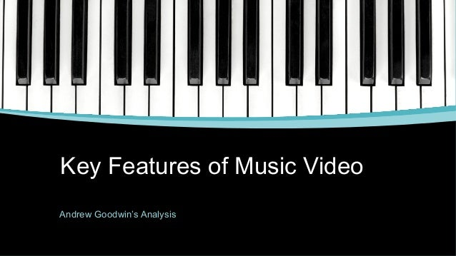 Key Features of Music Video Andrew Goodwin's Analysis