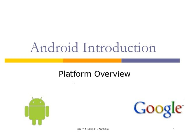 Android Introduction    Platform Overview        @2011 Mihail L. Sichitiu   1