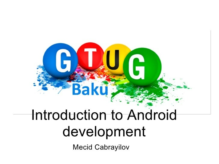 Introduction to Android development Mecid Cabrayilov