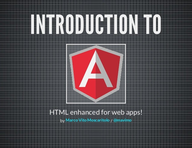 INTRODUCTION TOHTML enhanced for web apps!by /Marco Vito Moscaritolo @mavimo