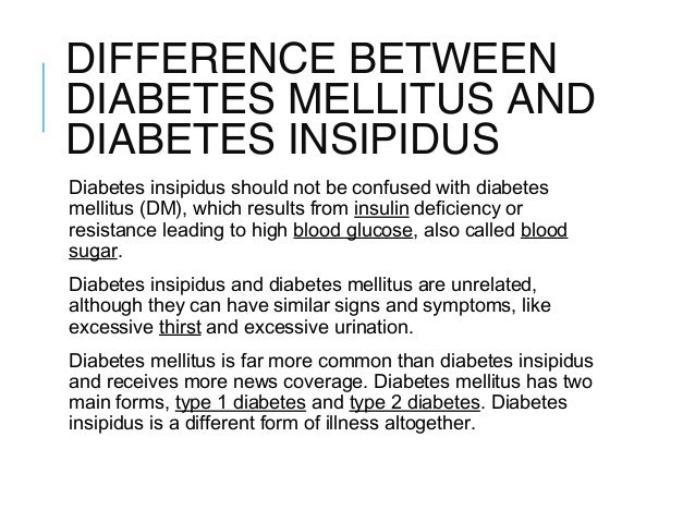 a study of diabetes mellitus and diabetes insipidus Diabetes mellitus (dm), commonly referred to as diabetes, is a group of metabolic disorders in which there are high blood sugar levels over a prolonged period symptoms of high blood sugar include frequent urination, increased thirst, and increased hunger [2].