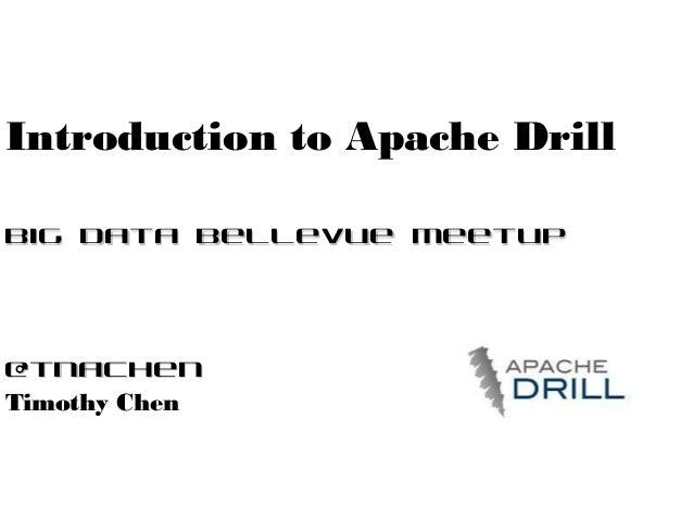 Introduction to Apache Drill Big Data Bellevue Meetup  @tnachen Timothy Chen