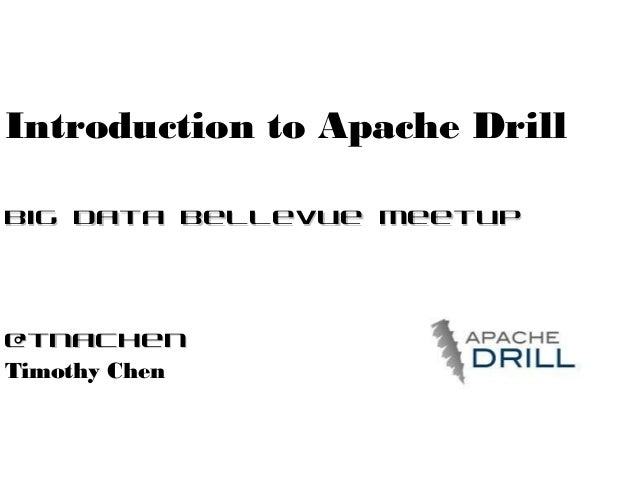 Introduction to Apache Drill - Big Data Bellevue Meetup 20131023