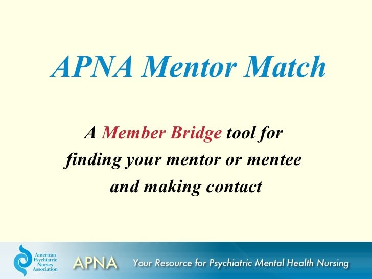 APNA Mentor Match   A Member Bridge tool forfinding your mentor or mentee      and making contact