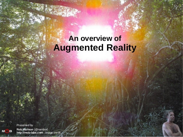 An overview ofAugmented RealityPresented byRob Manson (@nambor)http://mob-labs.com : image credit