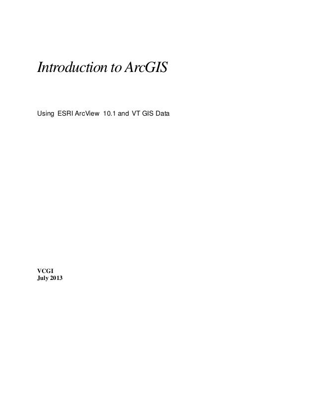 Introduction to ArcGIS Using ESRI ArcView 10.1 and VT GIS Data  VCGI July 2013