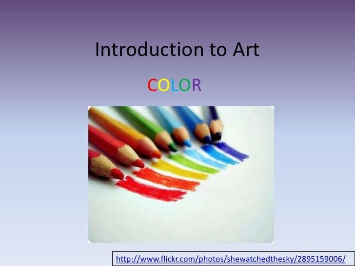 Introduction to Art <br />COLOR<br />http://www.flickr.com/photos/shewatchedthesky/2895159006/<br />