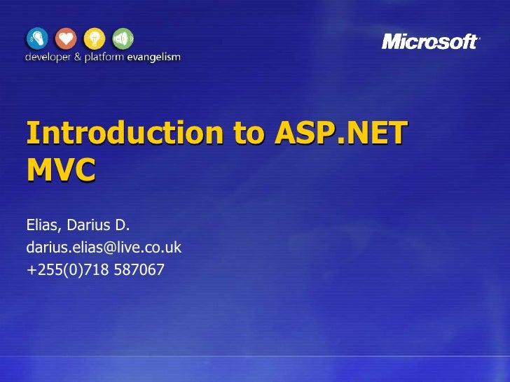 Introduction to ASP.NET MVC<br />Elias, Darius D.<br />darius.elias@live.co.uk<br />+255(0)718 587067<br />