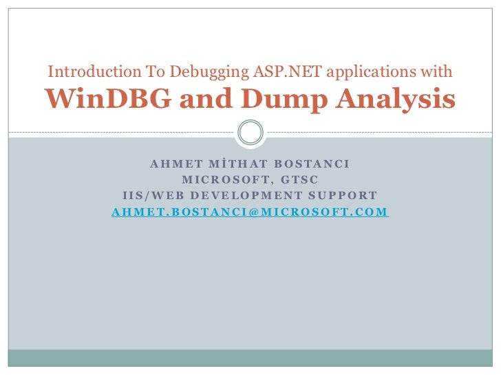 Introduction To Debugging ASP.NET applications withWinDBG and Dump Analysis             AHMET MİTHAT BOSTANCI             ...