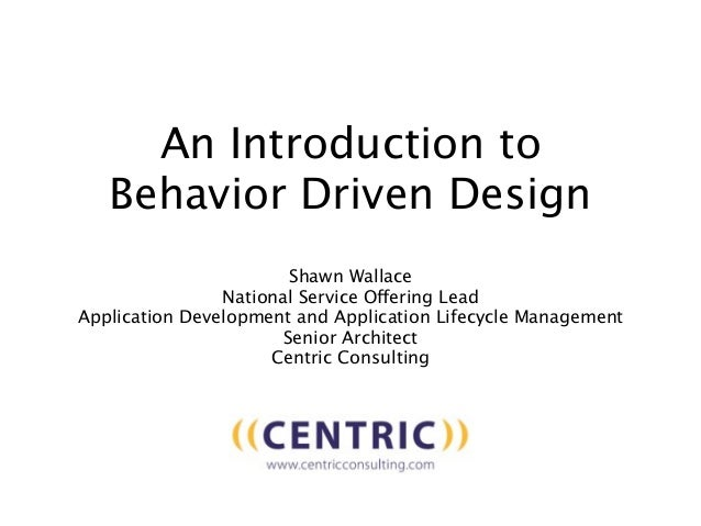 An Introduction to   Behavior Driven Design                       Shawn Wallace                National Service Offering L...