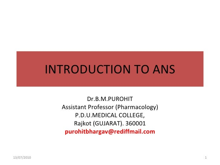 INTRODUCTION TO ANS Dr.B.M.PUROHIT Assistant Professor (Pharmacology) P.D.U.MEDICAL COLLEGE, Rajkot (GUJARAT). 360001 [ema...