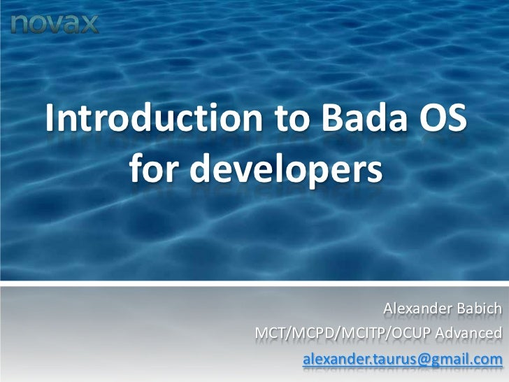 Introduction to Bada OS for developers<br />Alexander Babich<br />MCT/MCPD/MCITP/OCUP Advancedalexander.taurus@gmail.com<b...
