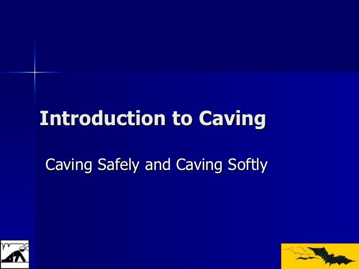 Introduction to Caving Caving Safely and Caving Softly