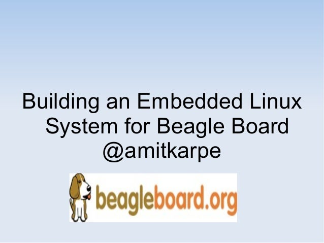 Building an Embedded Linux System for Beagle Board @amitkarpe