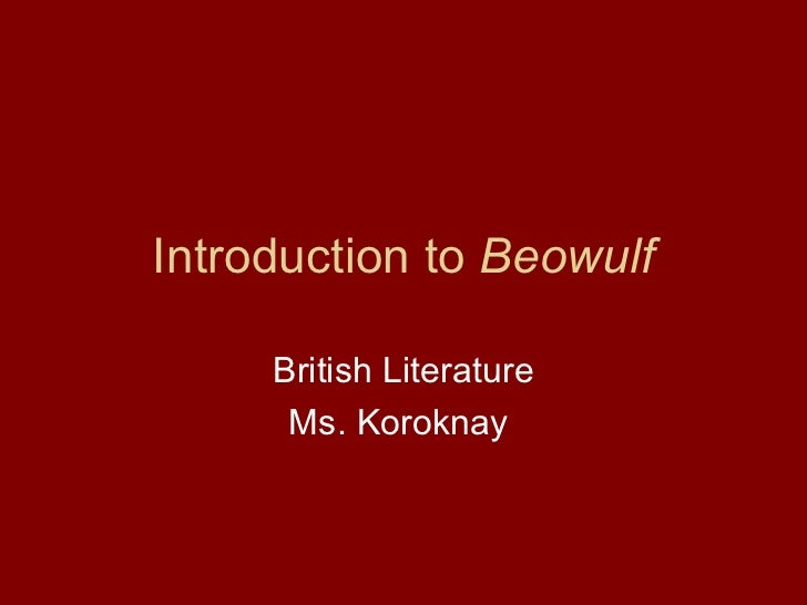 introduction to beowulf essay Beowulf essay beowulf is a beautiful tale of heroism that inspires the audience to live a heroic life without holding onto illusions and false hopes no mortal.
