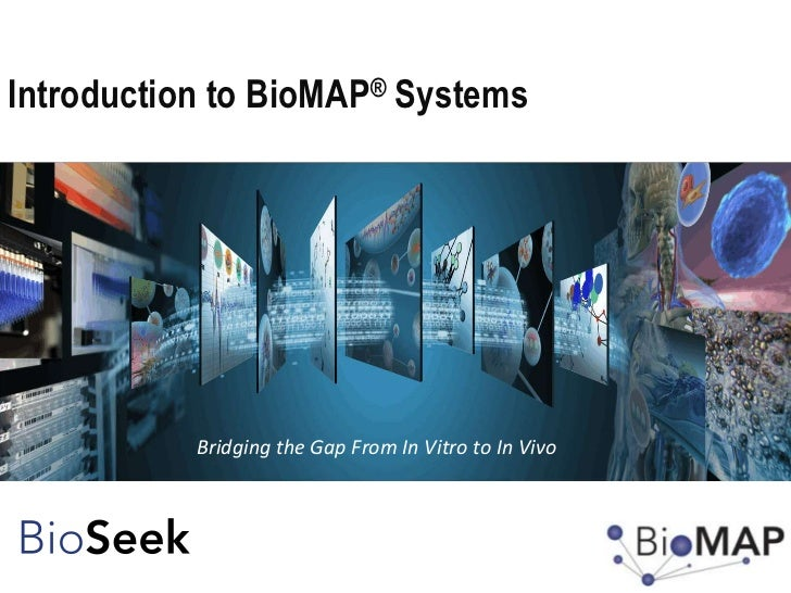 Introduction to BioMAP® Systems           Bridging the Gap From In Vitro to In Vivo1