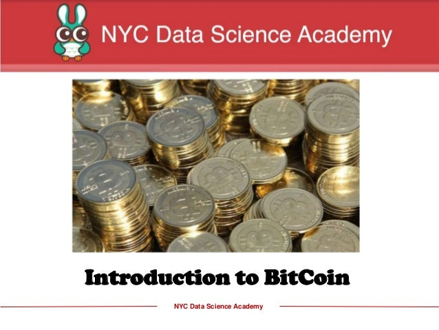 NYC Data Science Academy Introduction to BitCoin