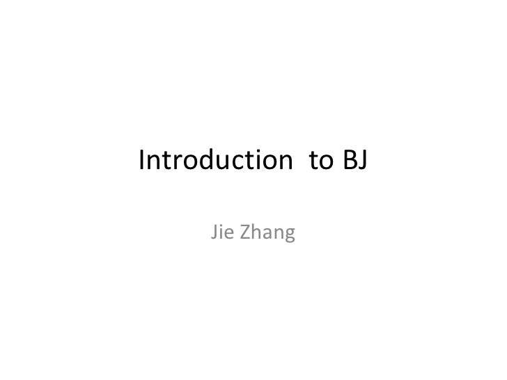 Introduction  to BJ<br />Jie Zhang<br />