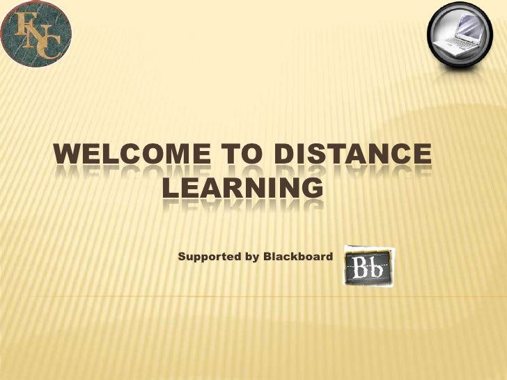 WELCOME TO DISTANCE      LEARNING        Supported by Blackboard