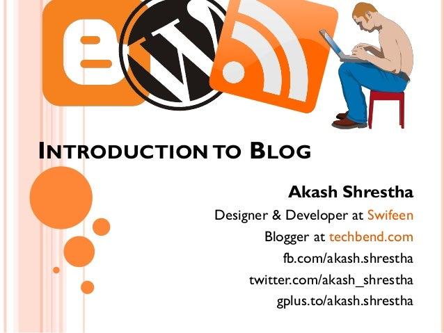 INTRODUCTION TO BLOG                        Akash Shrestha            Designer & Developer at Swifeen                   Bl...