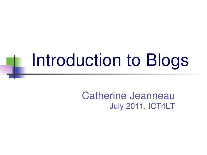 Introduction to Blogs      Catherine Jeanneau           July 2011, ICT4LT