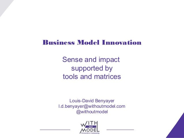 Business Model Innovation     Sense and impact        supported by     tools and matrices          Louis-David Benyayer   ...