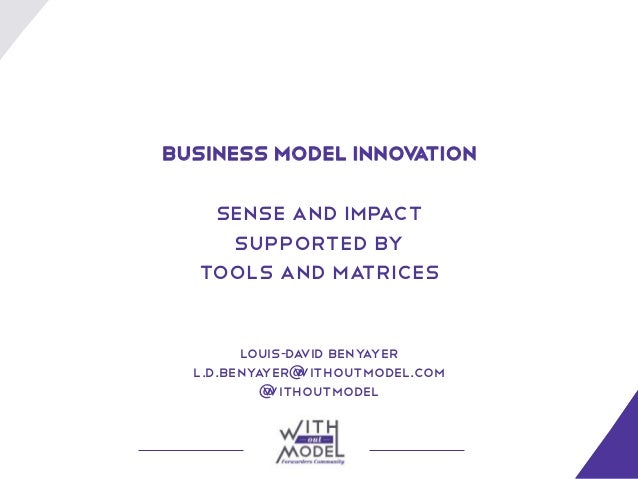 Business Model Innovation   Sense and impact    supported by  tools and matrices        Louis-David Beny yer              ...