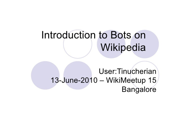 Introduction to Bots on Wikipedia User:Tinucherian 13-June-2010 – WikiMeetup 15 Bangalore