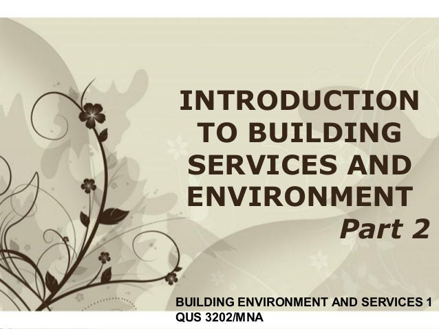 Free Powerpoint Templates Page 1Free Powerpoint Templates INTRODUCTION TO BUILDING SERVICES AND ENVIRONMENT Part 2 BUILDIN...