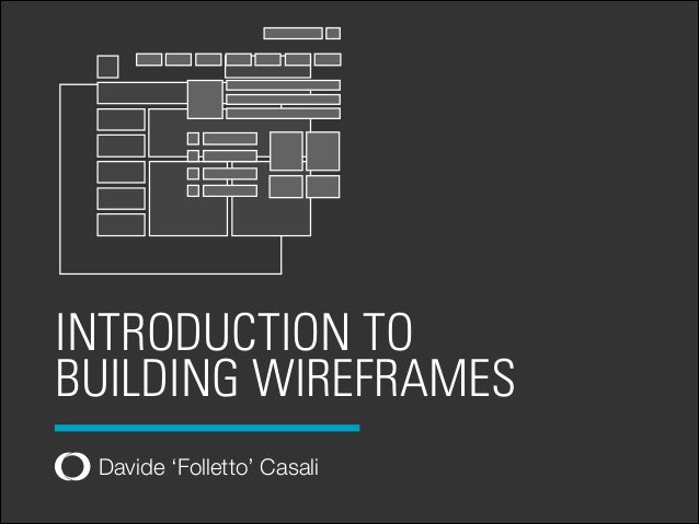 INTRODUCTION TO BUILDING WIREFRAMES Davide 'Folletto' Casali