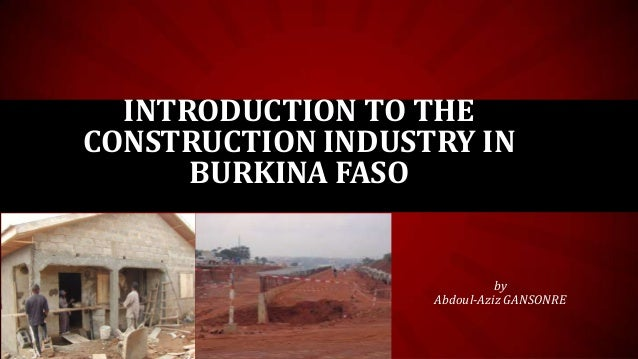 INTRODUCTION TO THE CONSTRUCTION INDUSTRY IN BURKINA FASO  by Abdoul-Aziz GANSONRE