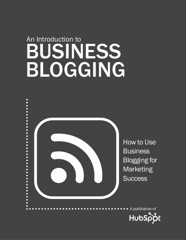 1  introduction to business blogging  An Introduction to  BUSINESS BLOGGING How to Use Business Blogging for Marketing Suc...
