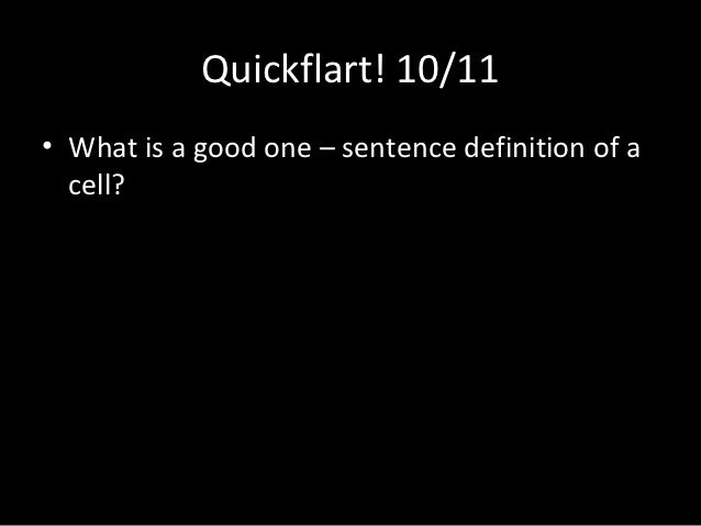 Quickflart! 10/11• What is a good one – sentence definition of a  cell?