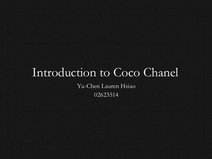 Introduction to Coco Chanel	<br />Yu-Chen Lauren Hsiao<br />02623514<br />