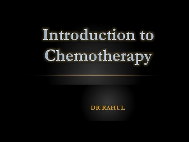 Introduction to chemotheraphy : Dr Rahul Kunkulol's Power point Presentations