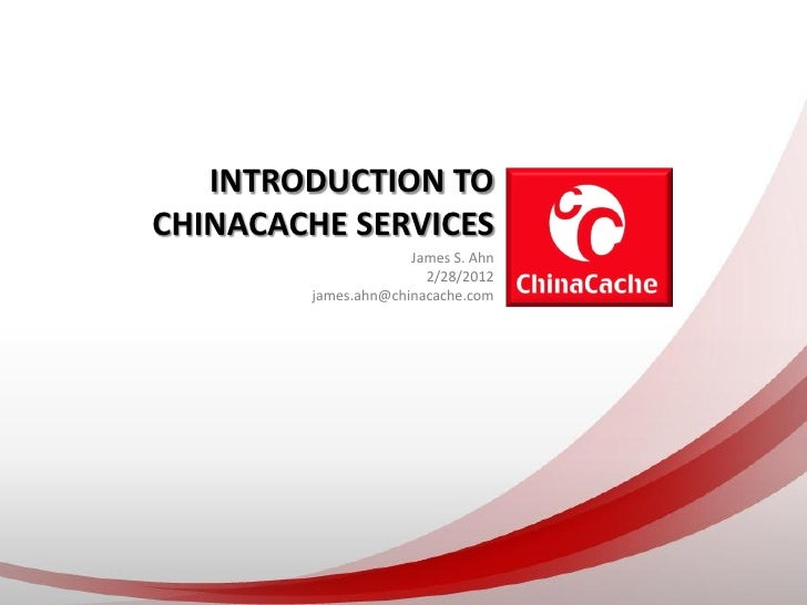 INTRODUCTION TOCHINACACHE SERVICES                     James S. Ahn                       2/28/2012        james.ahn@china...