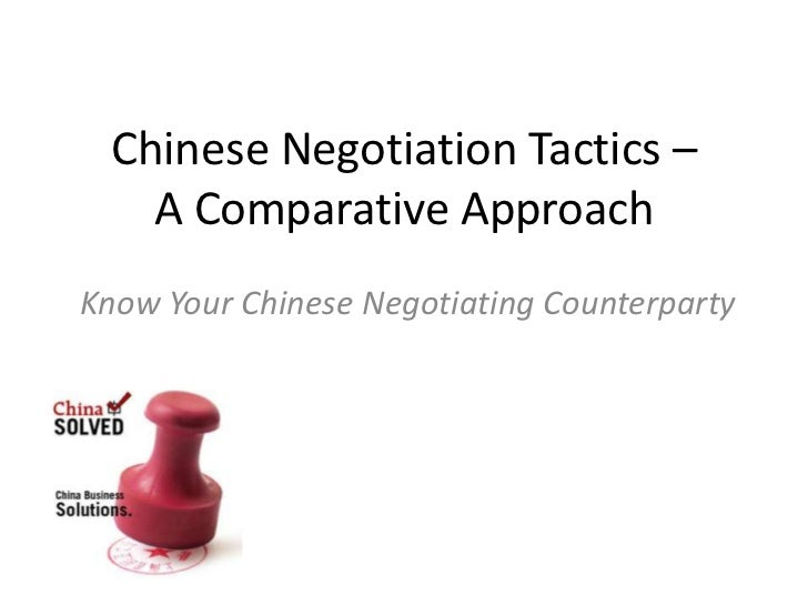 Chinese Negotiation Tactics –    A Comparative ApproachKnow Your Chinese Negotiating Counterparty