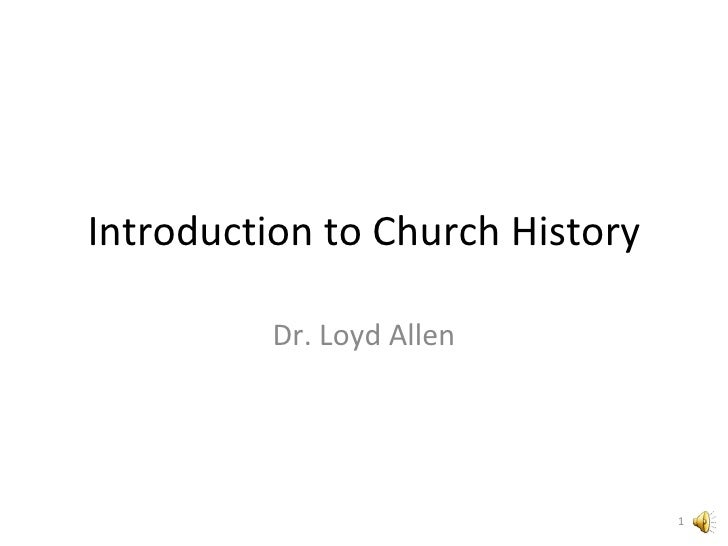 Introduction to Church History Dr. Loyd Allen