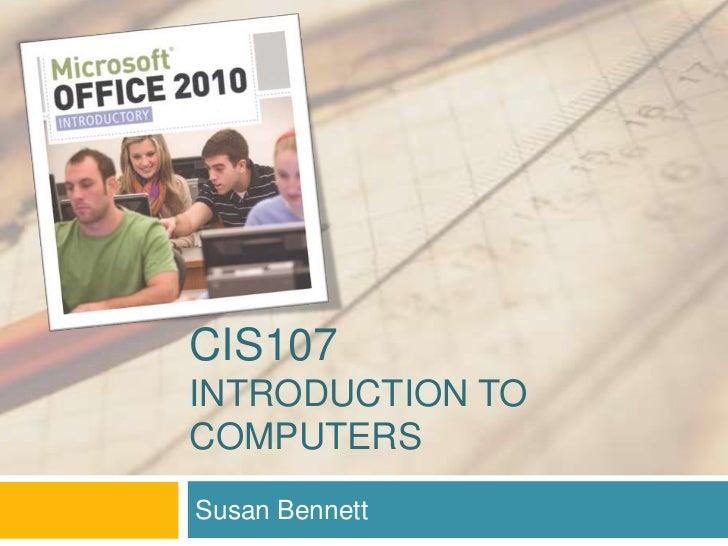 CIS107INTRODUCTION TOCOMPUTERSSusan Bennett