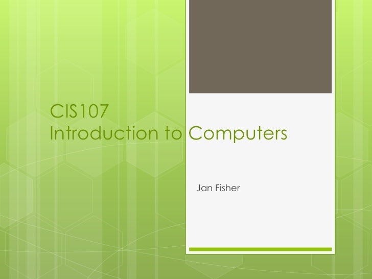 CIS107Introduction to Computers               Jan Fisher