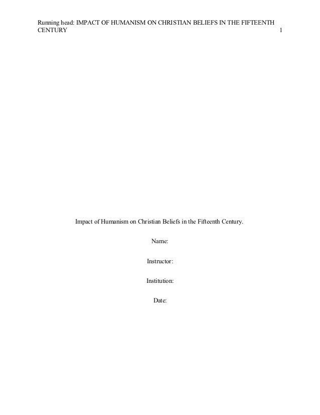 Running head: IMPACT OF HUMANISM ON CHRISTIAN BELIEFS IN THE FIFTEENTHCENTURY                                             ...