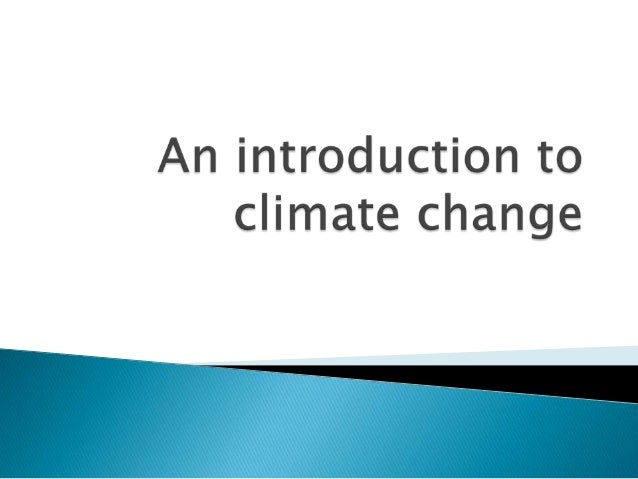 Section 1: What is climate change? Recent climate history   andfuture projectionsSection 2: The greenhouse effectSection 3...