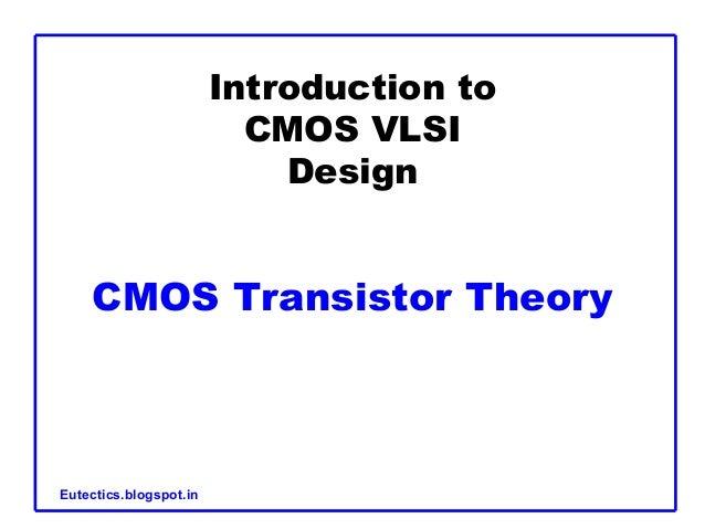 Introduction to CMOS VLSI Design CMOS Transistor Theory Eutectics.blogspot.in
